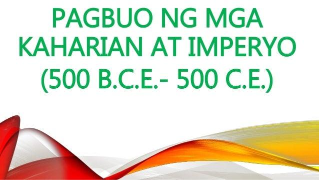 PAGBUO NG MGA KAHARIAN AT IMPERYO (500 B.C.E.- 500 C.E.) • Halos kasabay ng panahong lumalakas ang Magadha, isang hukbong ...