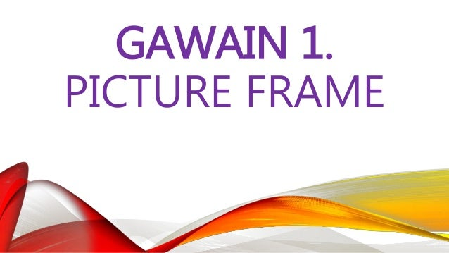 GAWAIN 1. PICTURE FRAME