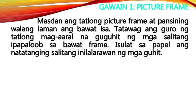 GAWAIN 1: PICTURE FRAME Masdan ang tatlong picture frame at pansining walang laman ang bawat isa. Tatawag ang guro ng tatl...