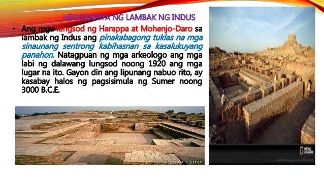 HEOGRAPIYA NG LAMBAK NG INDUS • Daan-daang pamayanan ang nananahan sa lambak ng Indus sa pagsapit ng 3000 B.C.E. Karamihan...