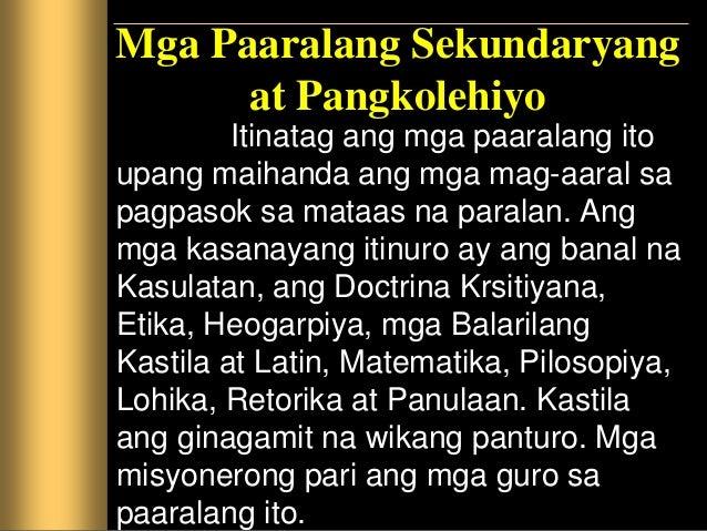 Ang mga paaralang sekundaryang itinatag ay ang mga sumusnod: 1. Kolehiyo ng San Ignacio, itinatag ng mga paring Heswitang ...