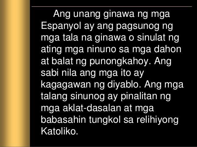 Ang unang ginawa ng mga Espanyol ay ang pagsunog ng mga tala na ginawa o sinulat ng ating mga ninuno sa mga dahon at balat...