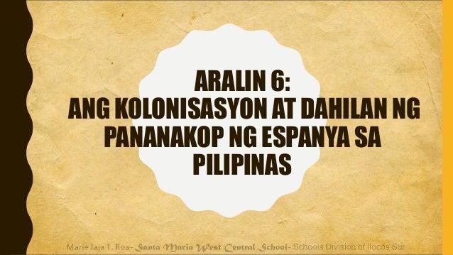 ARALIN 6: ANG KOLONISASYON AT DAHILAN NG PANANAKOP NG ESPANYA SA PILIPINAS