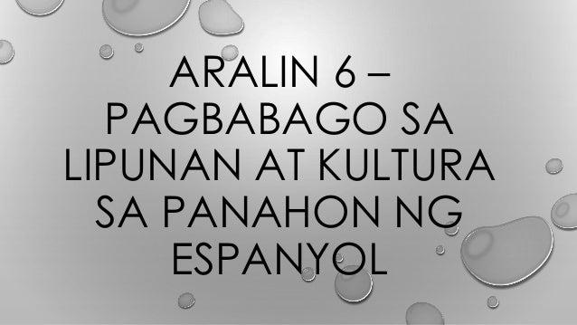 ARALIN 6 – PAGBABAGO SA LIPUNAN AT KULTURA SA PANAHON NG ESPANYOL