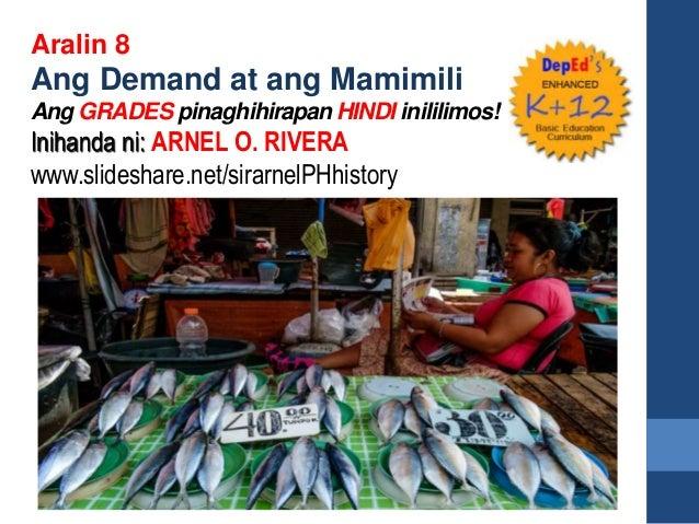 Aralin 8 Ang Demand at ang Mamimili Ang GRADES pinaghihirapan HINDI inililimos! Inihanda ni: ARNEL O. RIVERA www.slideshar...