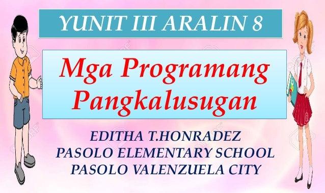 Mga Programang Pangkalusugan EDITHA T.HONRADEZ PASOLO ELEMENTARY SCHOOL PASOLO VALENZUELA CITY YUNIT III ARALIN 8