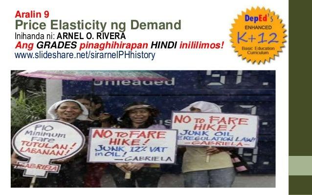 Aralin 9 Price Elasticity ng Demand Inihanda ni: ARNEL O. RIVERA Ang GRADES pinaghihirapan HINDI inililimos! www.slideshar...