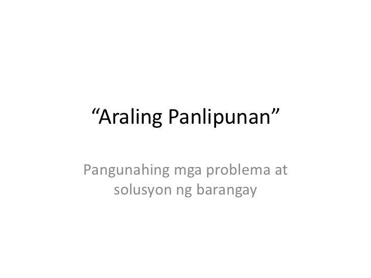 """""""AralingPanlipunan""""<br />Pangunahingmgaproblema at solusyonngbarangay<br />"""