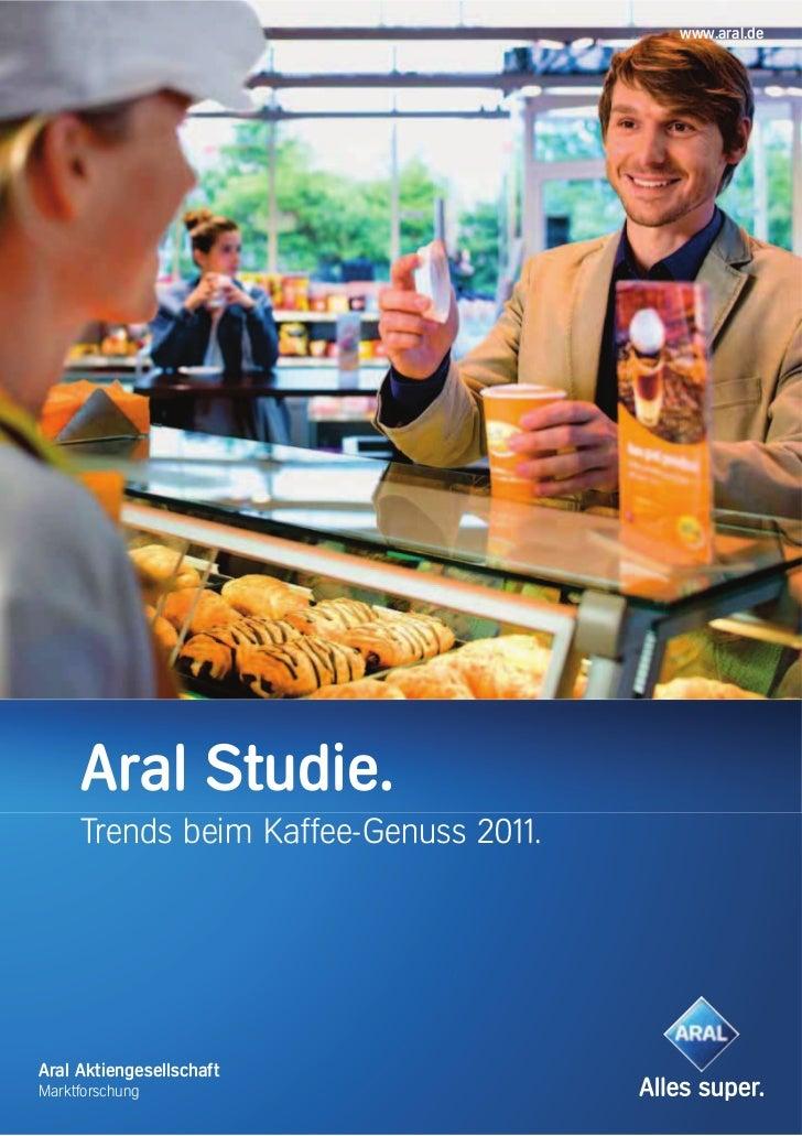 www.aral.de     Aral Studie.     Trends beim Kaffee-Genuss 2011.Aral AktiengesellschaftMarktforschung