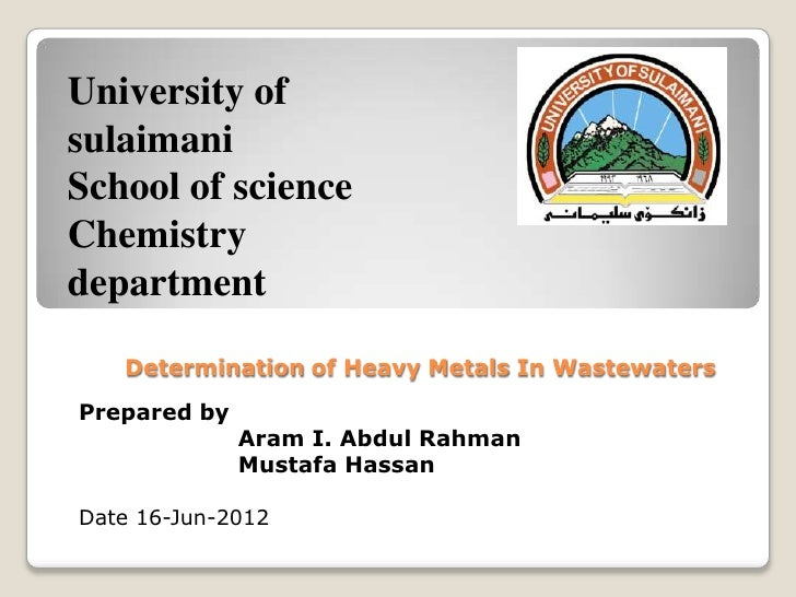 University ofsulaimaniSchool of scienceChemistrydepartment   Determination of Heavy Metals In WastewatersPrepared by      ...