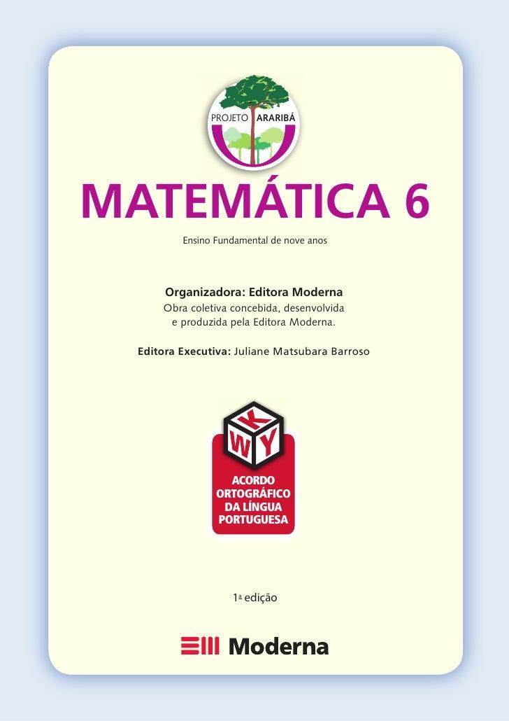PROJETO ARARIBÁ     MATEMÁTICA 6          Ensino Fundamental de nove anos           Organizadora: Editora Moderna      Obr...