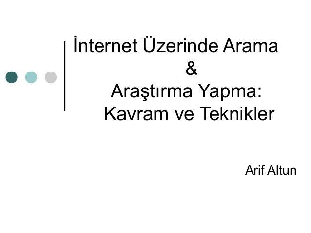 İnternet Üzerinde Arama  &  Araştırma Yapma:  Kavram ve Teknikler  Arif Altun