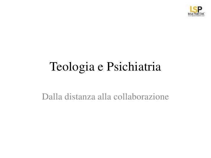 Teologia e PsichiatriaDalla distanza alla collaborazione
