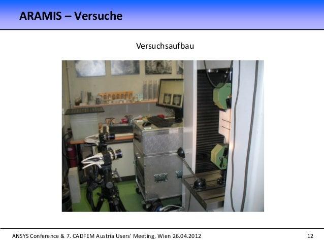 ANSYS Conference & 7. CADFEM Austria Users' Meeting, Wien 26.04.2012 12 Versuchsaufbau ARAMIS – Versuche