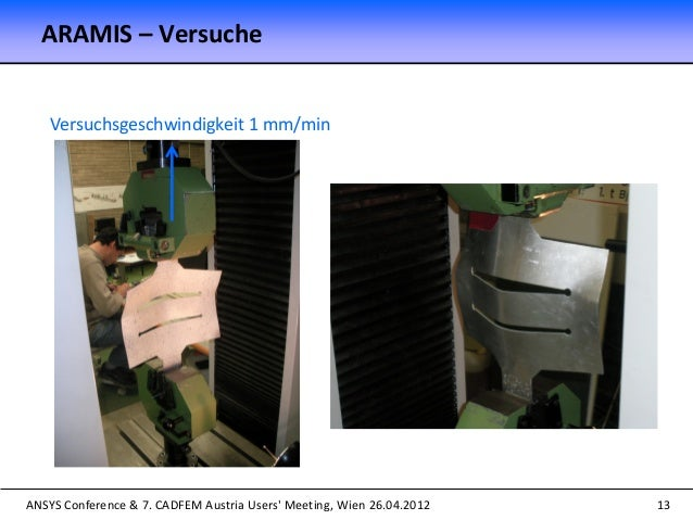 ANSYS Conference & 7. CADFEM Austria Users' Meeting, Wien 26.04.2012 13 Versuchsgeschwindigkeit 1 mm/min ARAMIS – Versuche