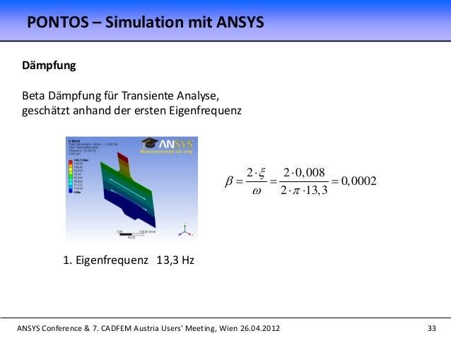 ANSYS Conference & 7. CADFEM Austria Users' Meeting, Wien 26.04.2012 33 Dämpfung Beta Dämpfung für Transiente Analyse, ges...