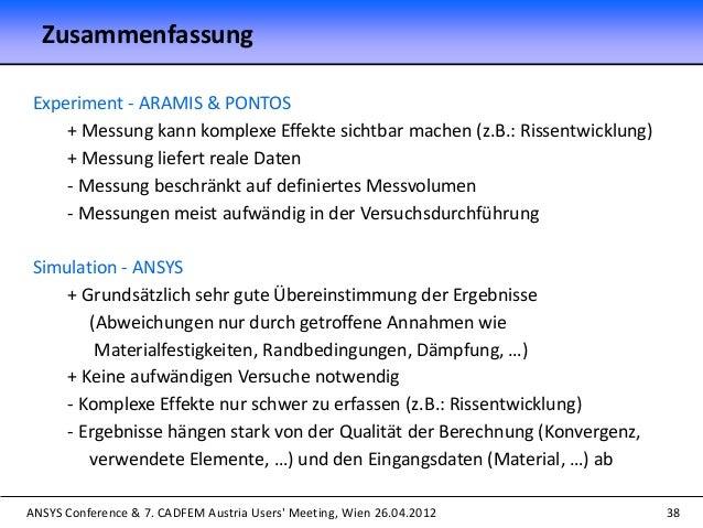 ANSYS Conference & 7. CADFEM Austria Users' Meeting, Wien 26.04.2012 38 Zusammenfassung Experiment - ARAMIS & PONTOS + Mes...