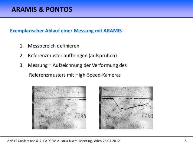 ANSYS Conference & 7. CADFEM Austria Users' Meeting, Wien 26.04.2012 5 Exemplarischer Ablauf einer Messung mit ARAMIS 1. M...