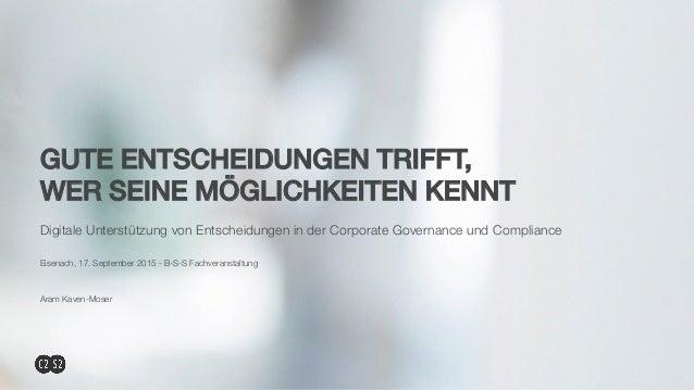 GUTE ENTSCHEIDUNGEN TRIFFT,! WER SEINE MÖGLICHKEITEN KENNT! Digitale Unterstützung von Entscheidungen in der Corporate Gov...
