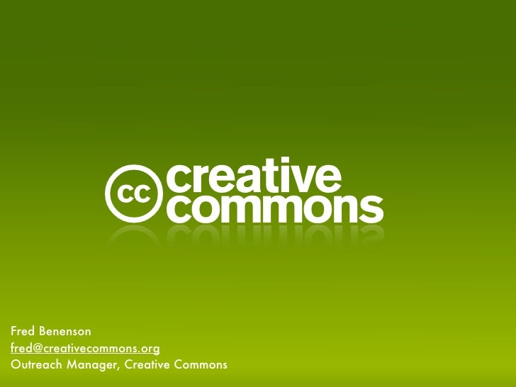 C Fred Benenson fred@creativecommons.org Outreach Manager, Creative Commons