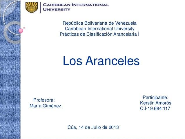 República Bolivariana de Venezuela Caribbean International University Prácticas de Clasificación Arancelaria I Los Arancel...