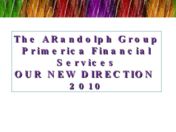 The ARandolph Group Primerica Financial Services OUR NEW DIRECTION  2010