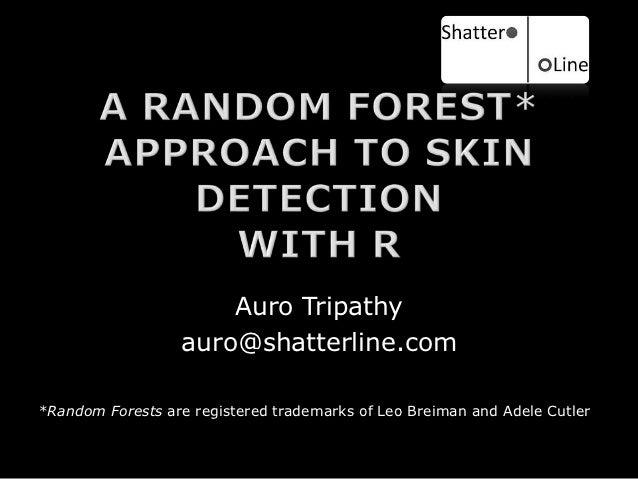 Auro Tripathy                  auro@shatterline.com*Random Forests are registered trademarks of Leo Breiman and Adele Cutler