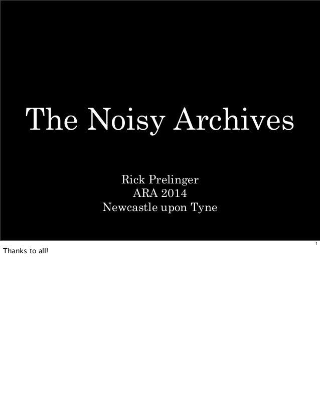 The Noisy Archives Rick Prelinger ARA 2014 Newcastle upon Tyne 1 Thanks to all!