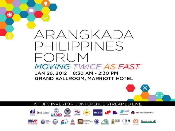 PURPOSE OF FORUM• Observe First Anniversary of Arangkada, launched December  13, 2010• Report on JFC Arangkada activities•...