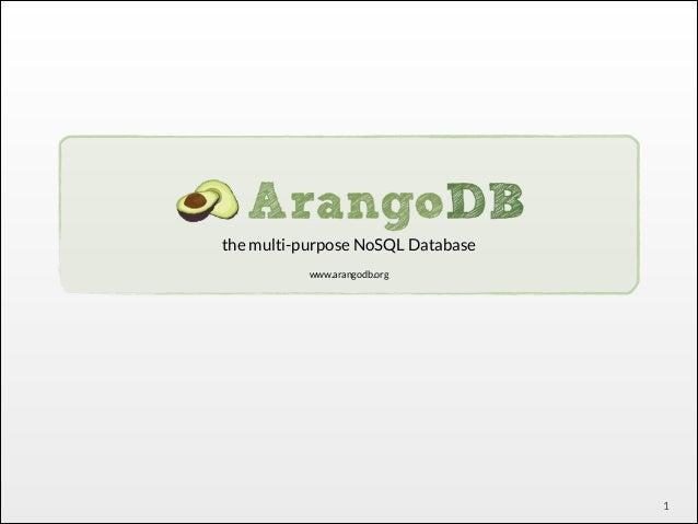 ! the multi-purpose NoSQL Database ! www.arangodb.org  1