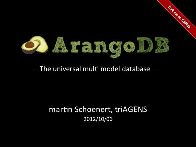 —The universal mul$ model database —         mar$n Schoenert, triAGENS                        2012/10/...