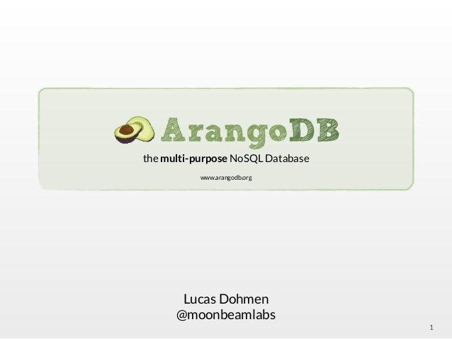 1 Lucas Dohmen @moonbeamlabs ! the multi-purpose NoSQL Database ! www.arangodb.org