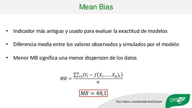 • Indicador más antiguo y usado para evaluar la exactitud de modelos • Diferencia media entre los valores observados y sim...