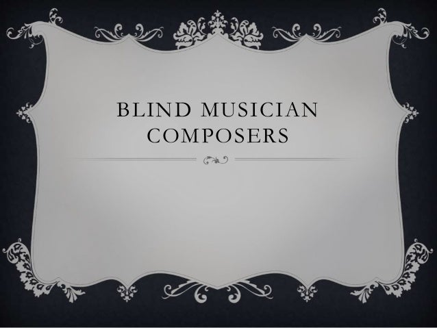 BLIND MUSICIAN COMPOSERS