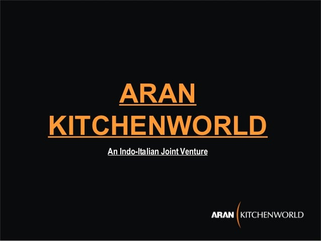 ARAN KITCHENWORLD An Indo Italian Joint Venture ...
