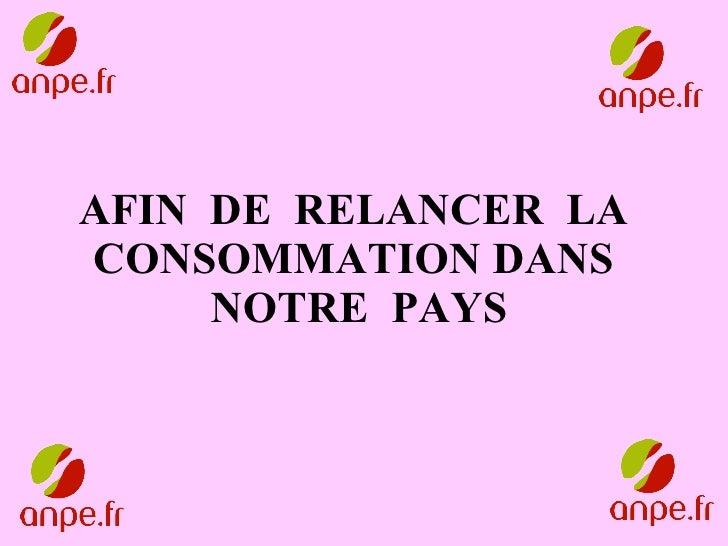 AFIN  DE  RELANCER  LA  CONSOMMATION DANS  NOTRE  PAYS