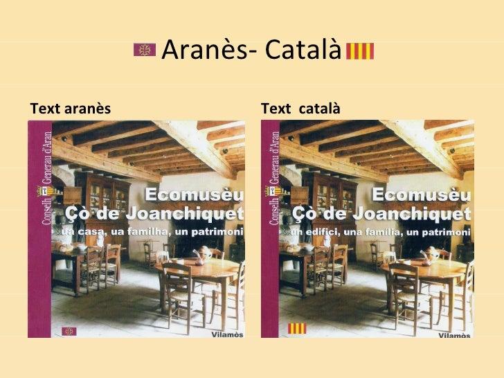 Aranès- Català <ul><li>Text aranès </li></ul><ul><li>Text  català </li></ul>