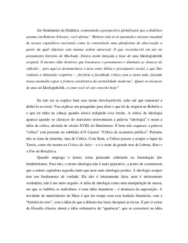 Em Sentimento da Dialética, comentando a perspectiva globalizante que a dialéticaassume em Roberto Schwarz, você afirma: R...
