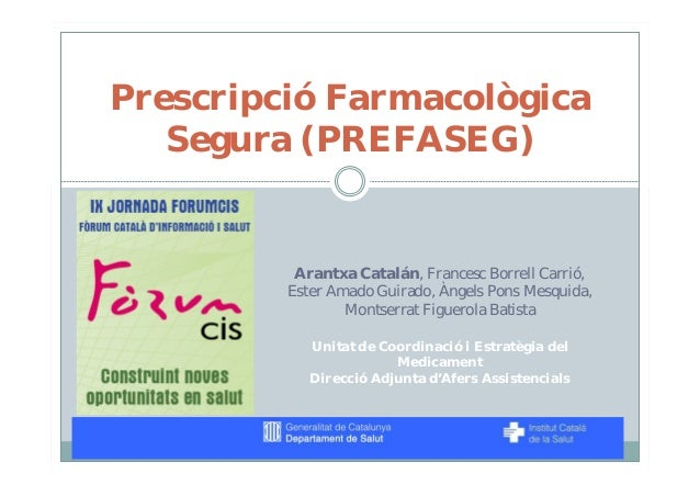 Prescripció Farmacològica   Segura (PREFASEG)          Arantxa Catalán, Francesc Borrell Carrió,         Ester Amado Guira...