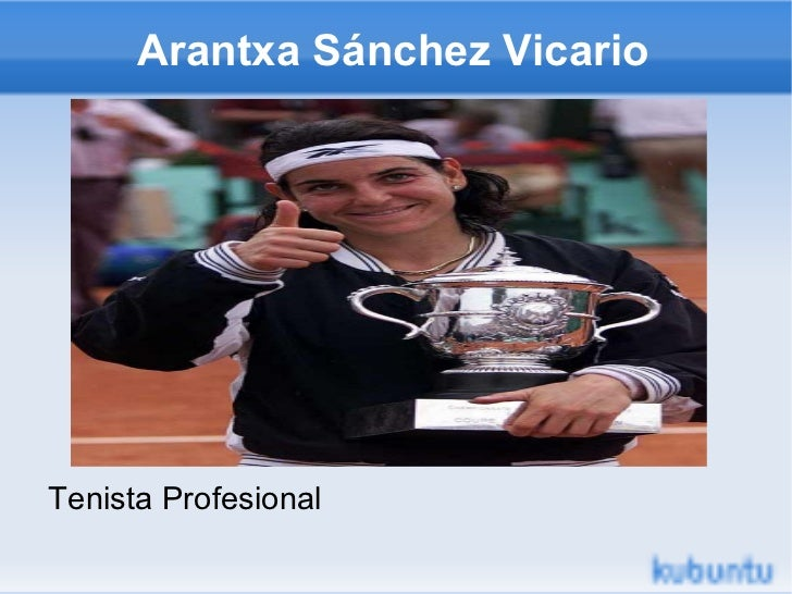 Arantxa Sánchez Vicario <ul><li>Tenista Profesional </li></ul>