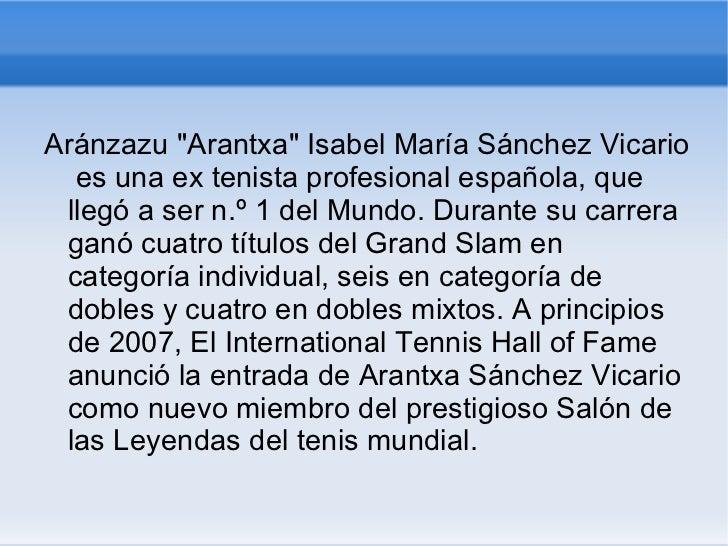 """<ul><li>Aránzazu """"Arantxa"""" Isabel María Sánchez Vicario  es una ex tenista profesional española, que llegó a ser..."""