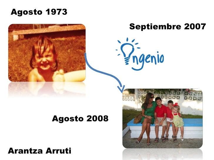 Agosto 1973  Agosto 2008 Septiembre 2007 Arantza Arruti