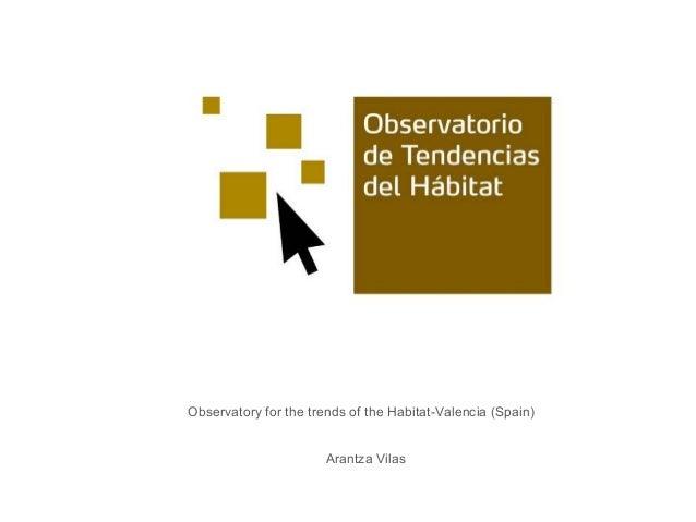 Observatory for the trends of the Habitat-Valencia (Spain) Arantza Vilas