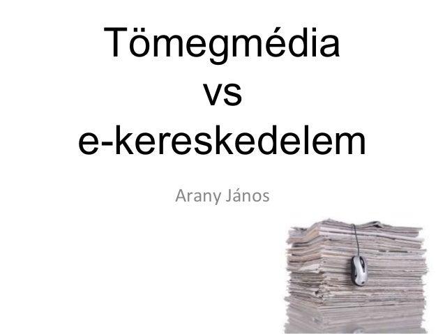 Tömegmédia vs e-kereskedelem Arany János