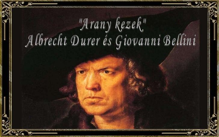 """""""Arany kezek"""" Albrecht Durer és Giovanni Bellini"""
