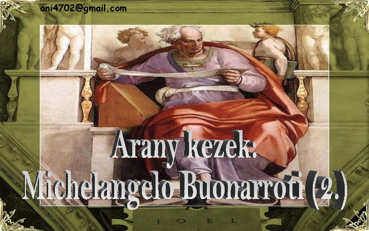 Arany kezek: Michelangelo Buonarroti (2.) [email_address]