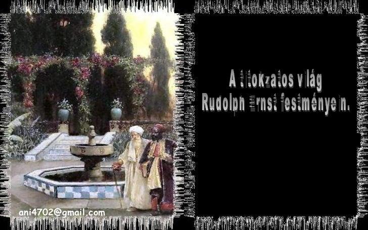 A titokzatos világ Rudolph Ernst festményein. [email_address]