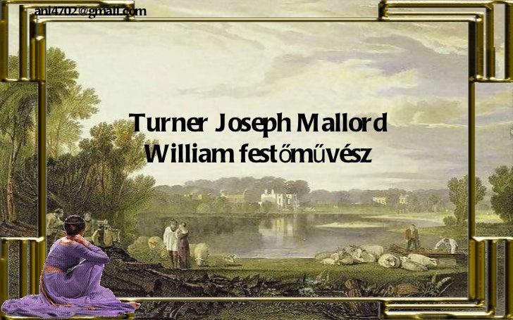 Turner Joseph Mallord William festőművész [email_address]