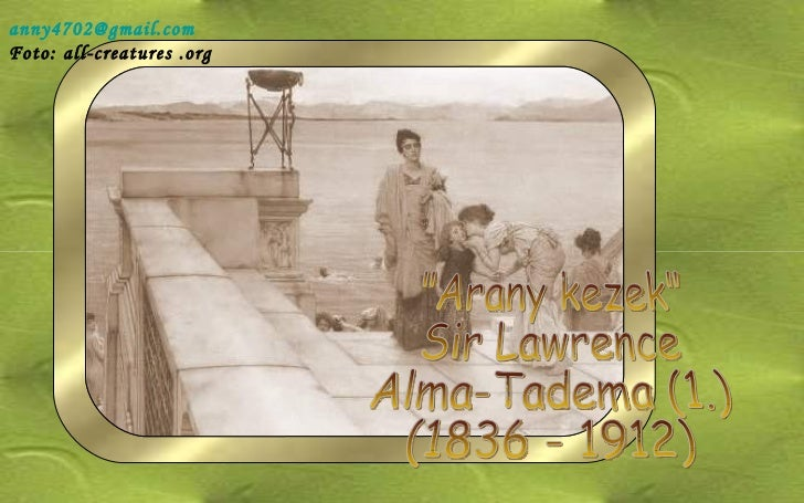"""Arany kezek"" Sir Lawrence Alma-Tadema (1.) (1836 - 1912) [email_address] Foto: all-creatures .org"