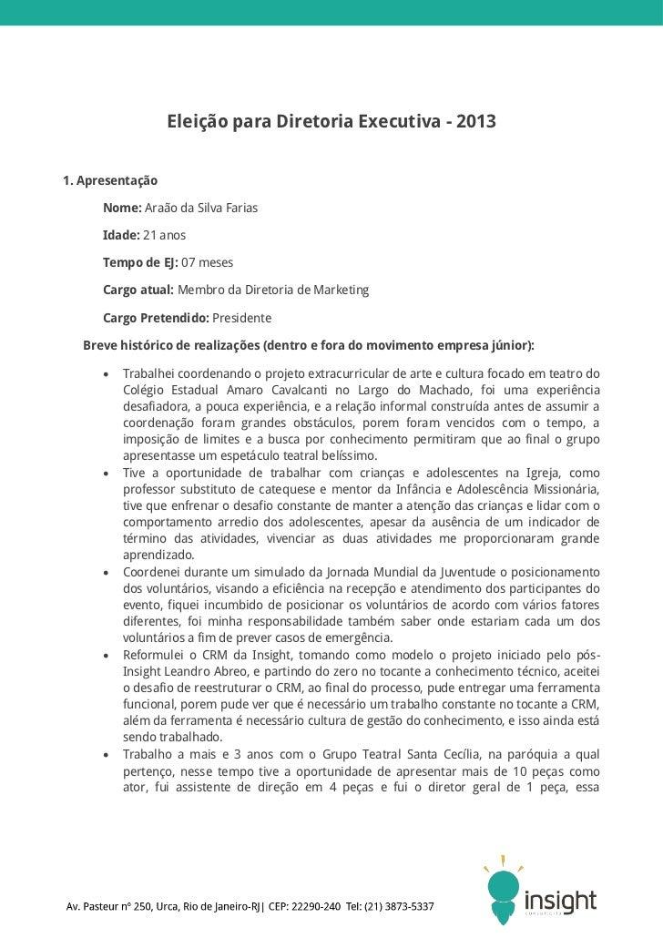 Eleição para Diretoria Executiva - 20131. Apresentação      Nome: Araão da Silva Farias      Idade: 21 anos      Tempo de ...